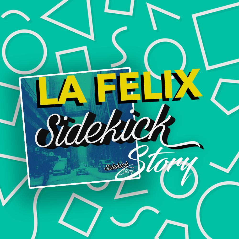 Sidekick Story - La Felix