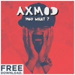 AxMod Back With Gregory Porter Remix '1960 What ?'