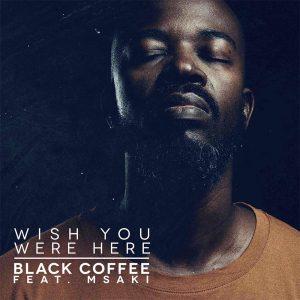 Black Coffee - Wish You Were Here
