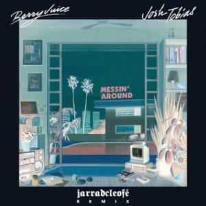Berry Juice & Josh Tobias - Messin' Around (jarradcleofé Remix)